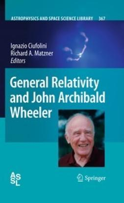 Ciufolini, Ignazio - General Relativity and John Archibald Wheeler, ebook