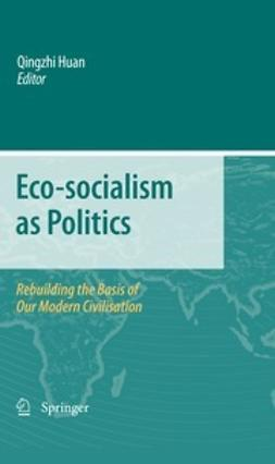 Huan, Qingzhi - Eco-socialism as Politics, ebook