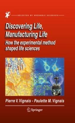 Vignais, Pierre V. - Discovering Life, Manufacturing Life, ebook