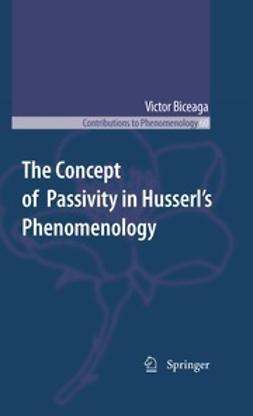 Biceaga, Victor - The Concept of Passivity in Husserl's Phenomenology, ebook