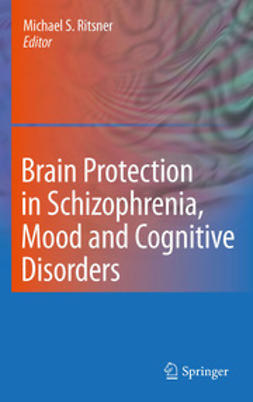 Ritsner, Michael S. - Brain Protection in Schizophrenia, Mood and Cognitive Disorders, ebook