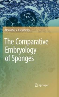 Ereskovsky, Alexander V. - The Comparative Embryology of Sponges, ebook