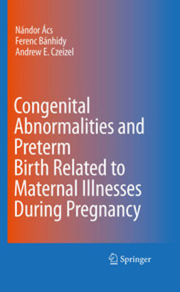 Ács, Nándor - Congenital Abnormalities and Preterm Birth Related to Maternal Illnesses During Pregnancy, ebook