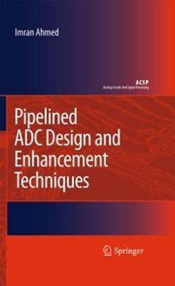 Ahmed, Imran - Pipelined ADC Design and Enhancement Techniques, ebook