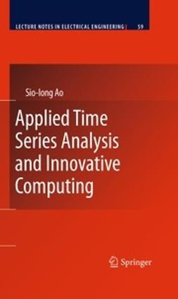Ao, Sio-Iong - Applied Time Series Analysis and Innovative Computing, ebook