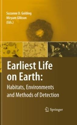 Golding, Suzanne D. - Earliest Life on Earth: Habitats, Environments and Methods of Detection, ebook