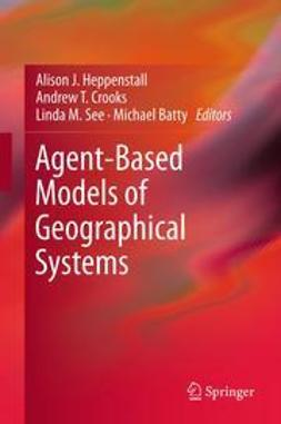 Heppenstall, Alison J. - Agent-Based Models of Geographical Systems, e-bok