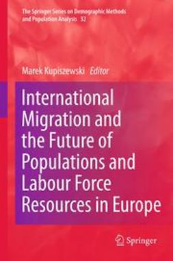 Kupiszewski, Marek - International Migration and the Future of Populations and Labour in Europe, ebook