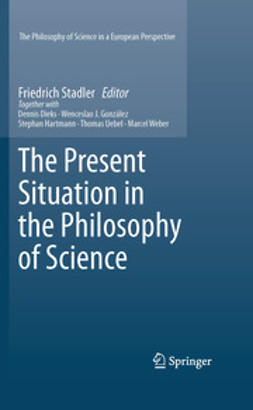 Stadler, Friedrich - The Present Situation in the Philosophy of Science, e-kirja