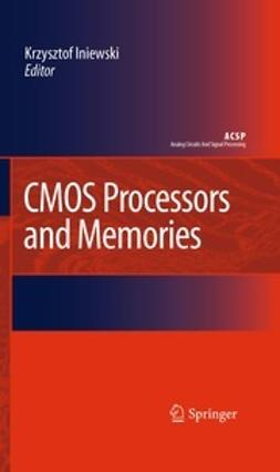 Iniewski, Krzysztof - CMOS Processors and Memories, ebook