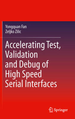 Fan, Yongquan - Accelerating Test, Validation and Debug of High Speed Serial Interfaces, ebook