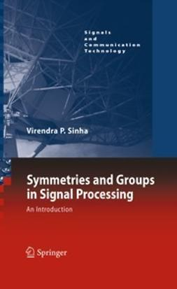 Sinha, Virendra P. - Symmetries and Groups in Signal Processing, ebook