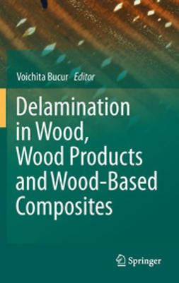 Bucur, Voichita - Delamination in Wood, Wood Products and Wood-Based Composites, ebook