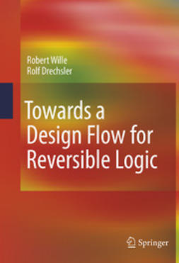 Wille, Robert - Towards a Design Flow for Reversible Logic, ebook
