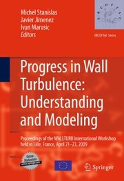 Stanislas, Michel - Progress in Wall Turbulence: Understanding and Modeling, ebook