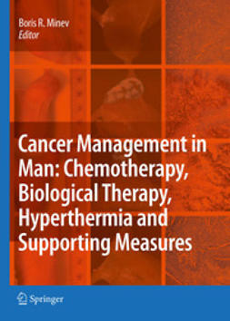 Minev, Boris R. - Cancer Management in Man: Chemotherapy, Biological Therapy, Hyperthermia and Supporting Measures, ebook