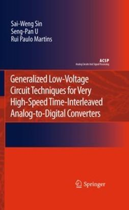 Sin, Sai-Weng - Generalized Low-Voltage Circuit Techniques for Very High-Speed Time-Interleaved Analog-to-Digital Converters, ebook