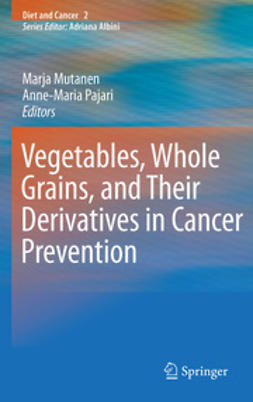 Mutanen, Marja - Vegetables, Whole Grains, and Their Derivatives in Cancer Prevention, ebook