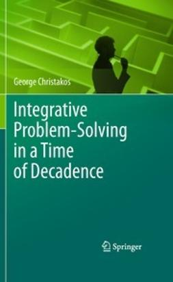 Christakos, George - Integrative Problem-Solving in a Time of Decadence, ebook