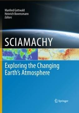 Gottwald, Manfred - SCIAMACHY - Exploring the Changing Earth's Atmosphere, ebook