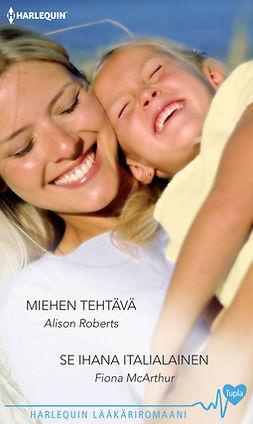 Roberts, Alison - Miehen tehtävä / Se ihana italialainen, e-kirja