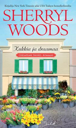 Woods, Sherryl - Kukkia ja draamaa, e-bok