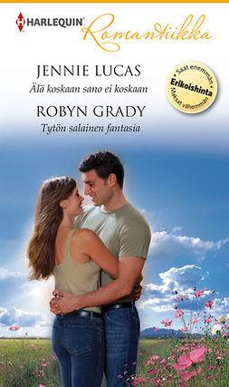 Grady, Robyn - Älä koskaan sano ei koskaan / Tytön salainen fantasia, e-kirja