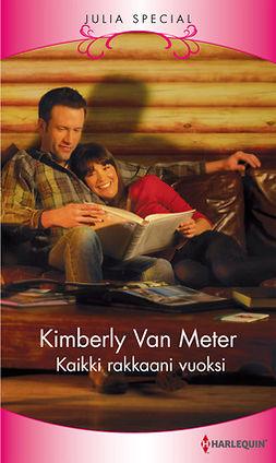 Meter, Kimberly Van - Kaikki rakkaani vuoksi, e-kirja