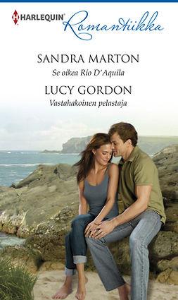 Gordon, Lucy - Se oikea Rio D'Aquila / Vastahakoinen pelastaja, e-kirja