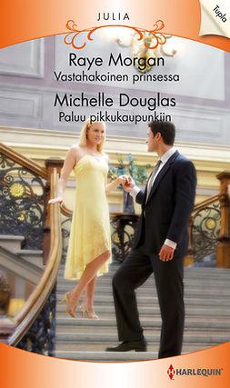Douglas, Michelle - Vastahakoinen prinsessa / Paluu pikkukaupunkiin, e-kirja