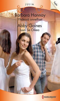 Gaines, Abby - Yhdessä onnelliset / Juuri Se Oikea, e-kirja