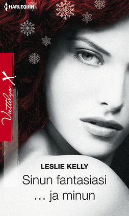 Kelly, Leslie - Sinun fantasiasi... ja minun, e-kirja