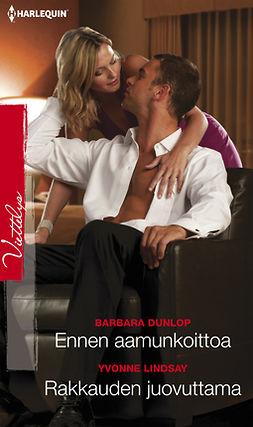 Dunlop, Barbara - Ennen aamunkoittoa / Rakkauden juovuttama, e-kirja
