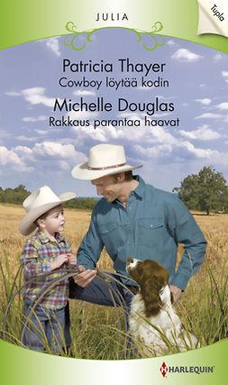Douglas, Michelle - Cowboy löytää kodin / Rakkaus parantaa haavat, e-kirja