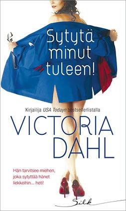 Dahl, Victoria - Sytytä minut tuleen!, e-kirja