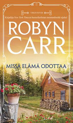 Carr, Robyn - Missä elämä odottaa, e-kirja