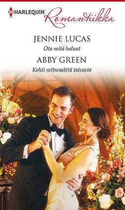 Green, Abby - Ota mitä haluat / Kohti seitsemättä taivasta, e-kirja