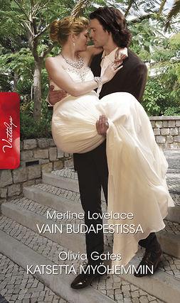 Gates, Olivia - Vain Budapestissa / Katsetta myöhemmin, e-kirja