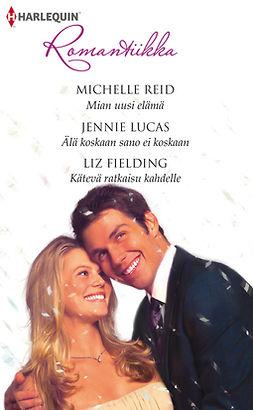 Fielding, Liz - Mian uusi elämä / Älä koskaan sano ei koskaan / Kätevä ratkaisu kahdelle, e-kirja