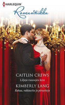Crews, Caitlin - Liljoja ruusujen kera / Rahaa, rakkautta ja piruetteja, ebook