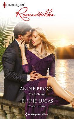 Brock, Andie - Elä hetkessä / Rosen valinta, e-kirja