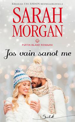 Morgan, Sarah - Jos vain sanot me, e-kirja