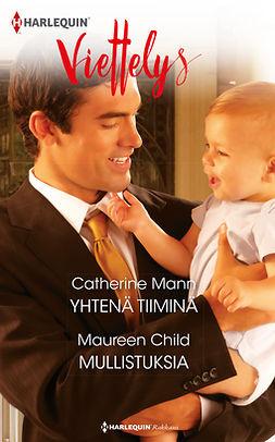 Child, Maureen - Yhtenä tiiminä / Mullistuksia, e-kirja