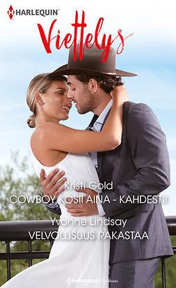 Gold, Kristi - Cowboy kosii aina - kahdesti! / Velvollisuus rakastaa, ebook