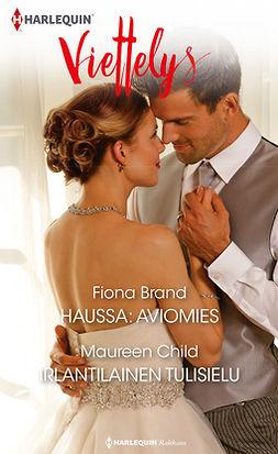 Brand, Fiona - Haussa: aviomies / Irlantilainen tulisielu, ebook