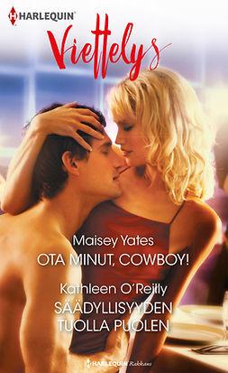 O'Reilly, Kathleen - Ota minut, cowboy! / Säädyllisyyden tuolla puolen, ebook