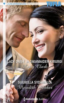 Clark, Lucy - Lady Daisy ja takamaiden kirurgi / Suurella sydämellä, e-kirja