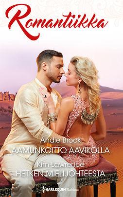 Brock, Andie - Aamunkoitto aavikolla / Hetken mielijohteesta, e-kirja