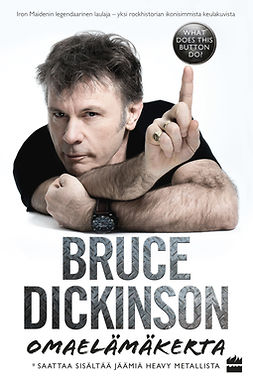 Dickinson, Bruce - Bruce Dickinson: omaelämäkerta. What does this button do?, ebook