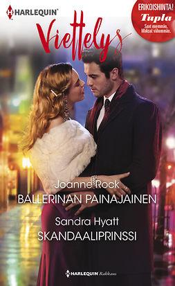 Hyatt, Sandra - Ballerinan painajainen / Skandaaliprinssi, ebook